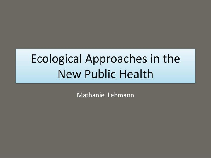 ecological approaches in the new public health n.