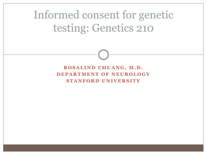 informed consent for genetic testing genetics 210 n.