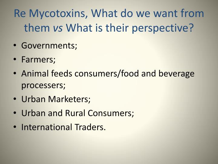 Re mycotoxins what do we want from them vs what is their perspective
