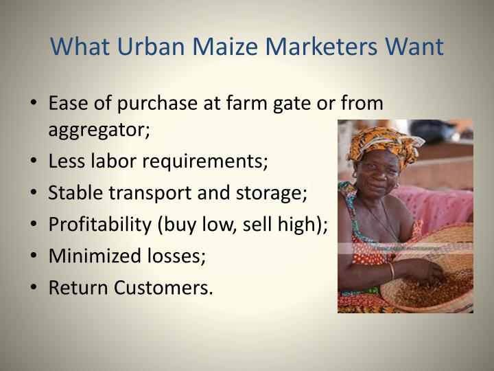 What Urban Maize Marketers Want