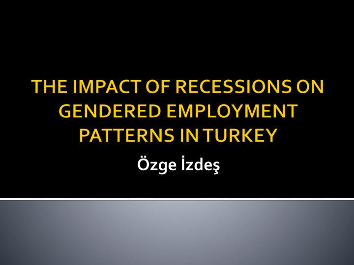the impact of recessions on gendered employment patterns in turkey n.