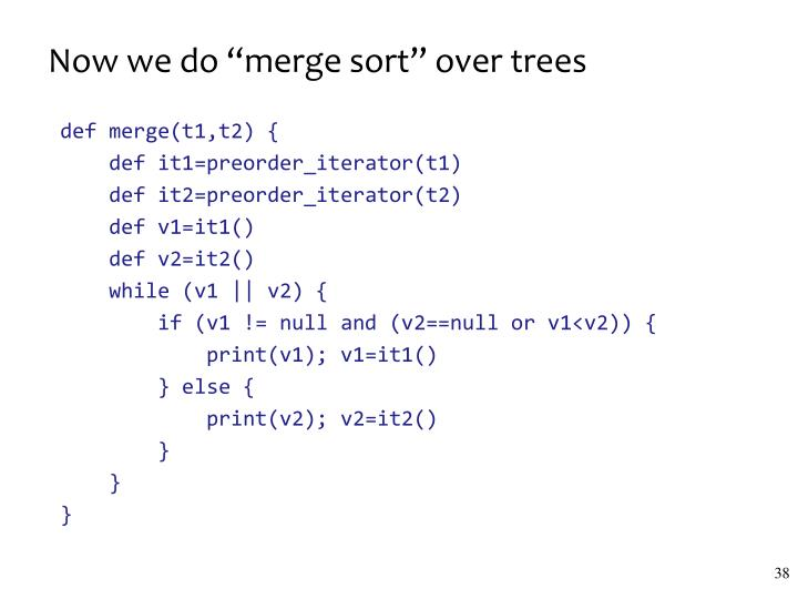 "Now we do ""merge sort"" over trees"