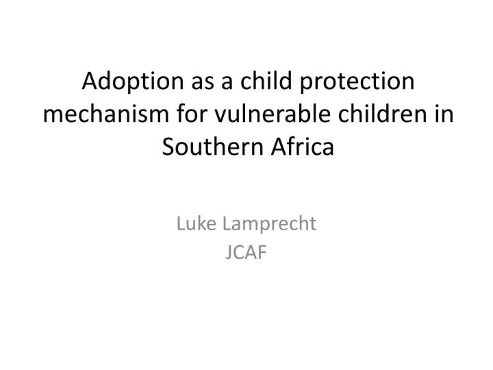 adoption as a child protection mechanism for vulnerable children in southern africa n.