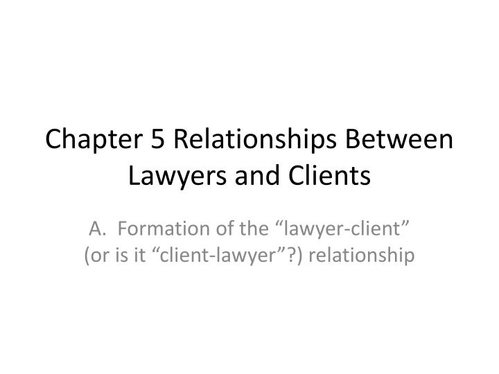 lawyer client relatioship End-of-life notice: american legal ethics library as of march 1, 2013, the legal information institute is no longer maintaining the information in the american legal ethics.