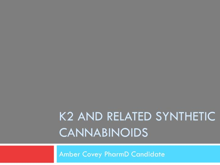 k2 and related synthetic cannabinoids n.