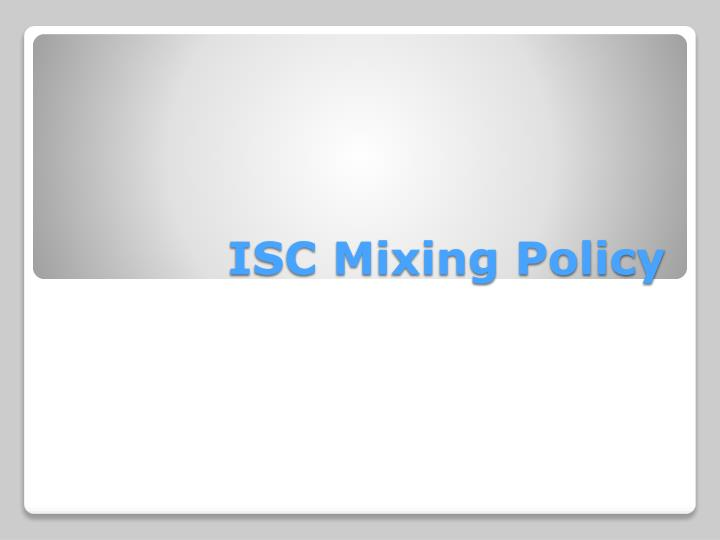isc mixing policy n.