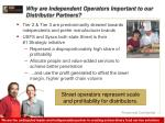 why are independent operators important to our distributor partners