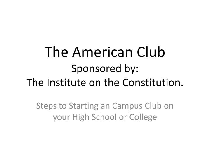 the american club sponsored by the institute on the constitution n.