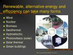 renewable alternative energy and efficciency can take many forms