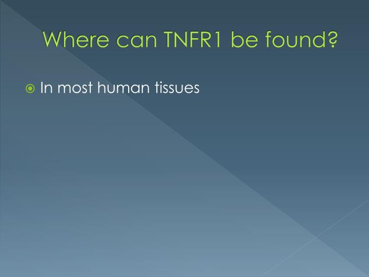 Where can TNFR1 be found?