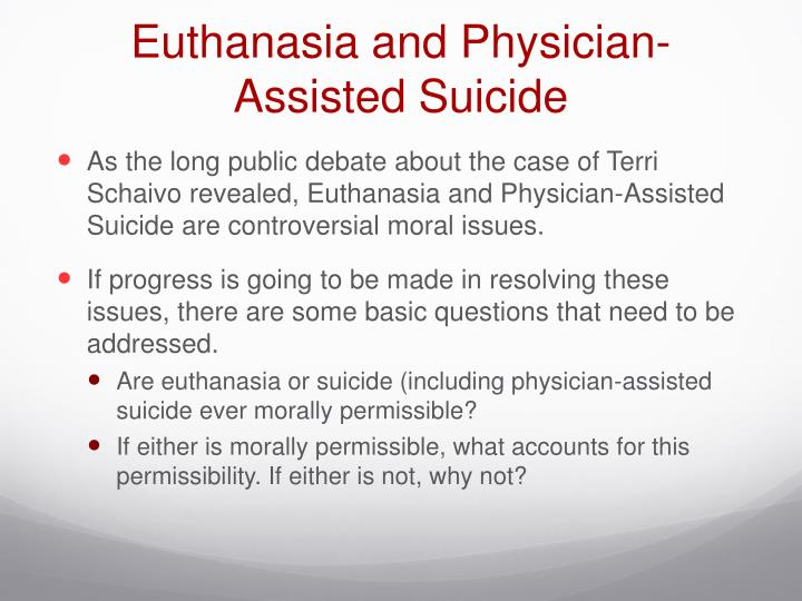 the ethics implications and legal status of euthanasia a form of physician assisted suicide Maryan street's proposed end of life choice bill has reignited discussion about euthanasia and physician assisted suicide (pas) there are philosophical, religious, financial, moral and legal components to this debate.