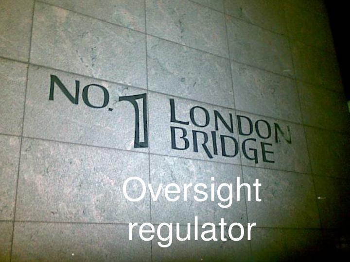 Oversight regulator