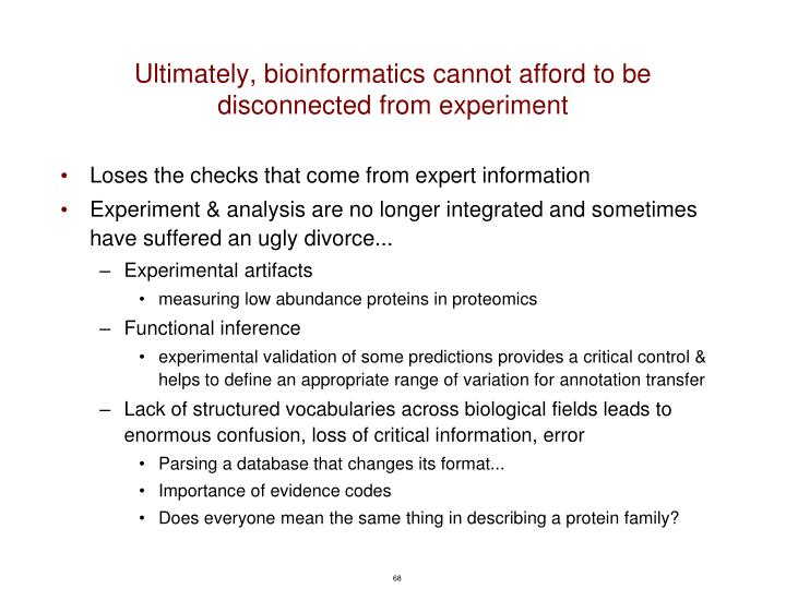 Ultimately, bioinformatics cannot afford to be disconnected from experiment