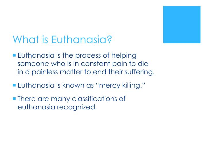 a discussion on the right to partake in euthnasia Euthanasia and the right to choose this trend is probably related as well to the international discussion over voluntary euthanasia however, the unethical consequences of legalising voluntary euthanasia, such as involuntary or non-voluntary euthanasia, are an important argument to be ruled.