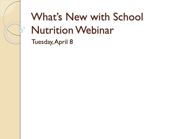 What s new with school nutrition webinar