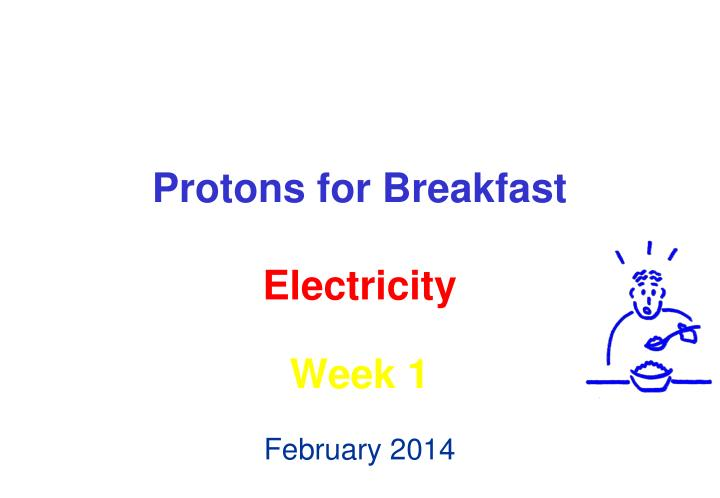 protons for breakfast electricity week 1 n.