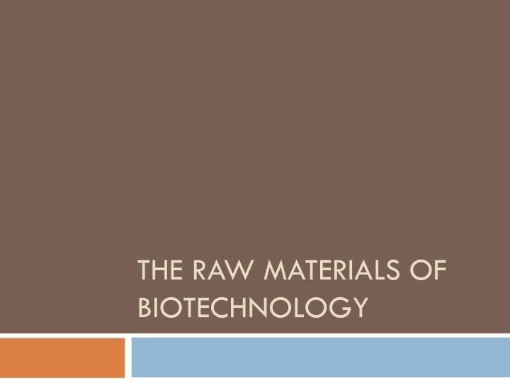 the raw materials of biotechnology n.