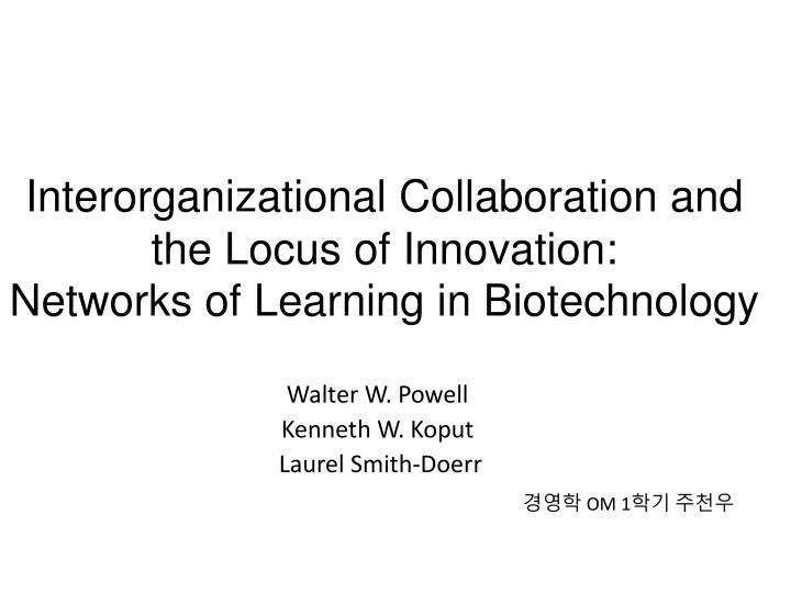 interorganizational collaboration and the locus of innovation networks of learning in biotechnology n.