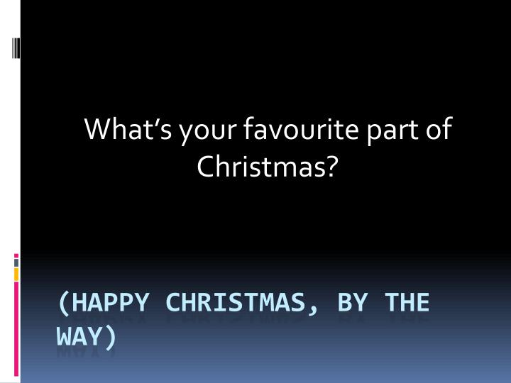 what s your favourite part of christmas n.