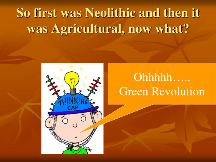 So first was Neolithic and then it was Agricultural, now what?