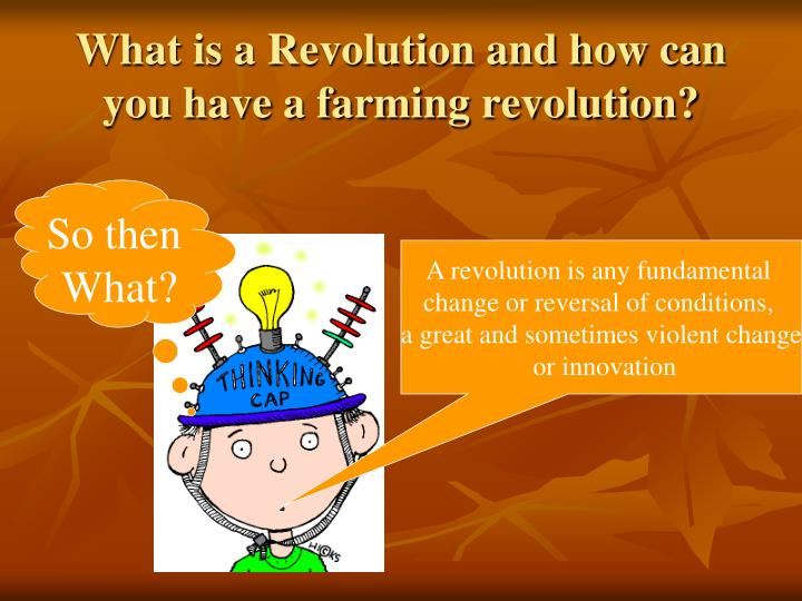 What is a revolution and how can you have a farming revolution