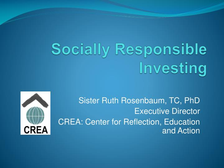 socially responsible investment The idea that a company should embrace its social responsibilities and not be solely focused on maximizing profits.