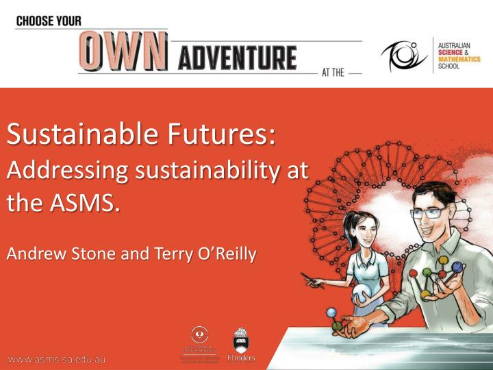 sustainable futures addressing sustainability at the asms andrew stone and terry o reilly n.