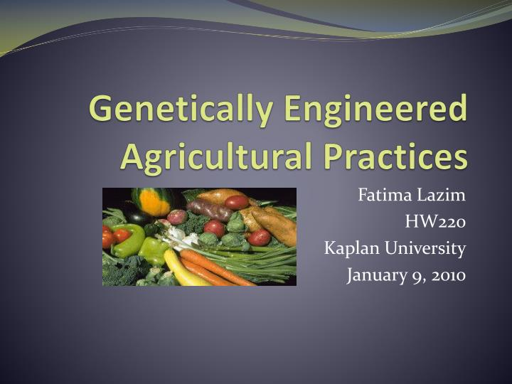 genetically engineered agricultural practices n.
