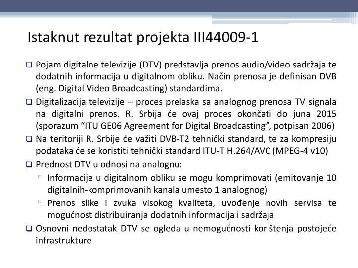 Pojam digitalne televizije (DTV) predstavlja prenos audio/video sadržaja te dodatnih informacija u digitalnom obliku. Način prenosa je definisan DVB (