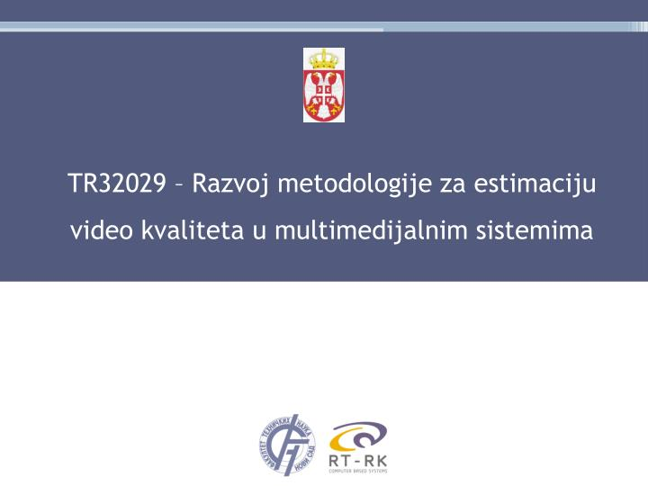TR32029 – Razvoj metodologije za estimaciju video kvaliteta u multimedijalnim sistemima