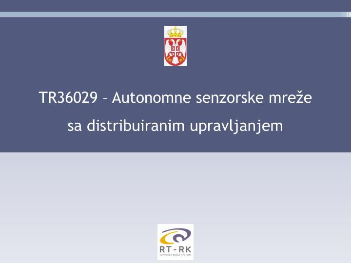 TR36029 – Autonomne senzorske mreže sa distribuiranim upravljanjem