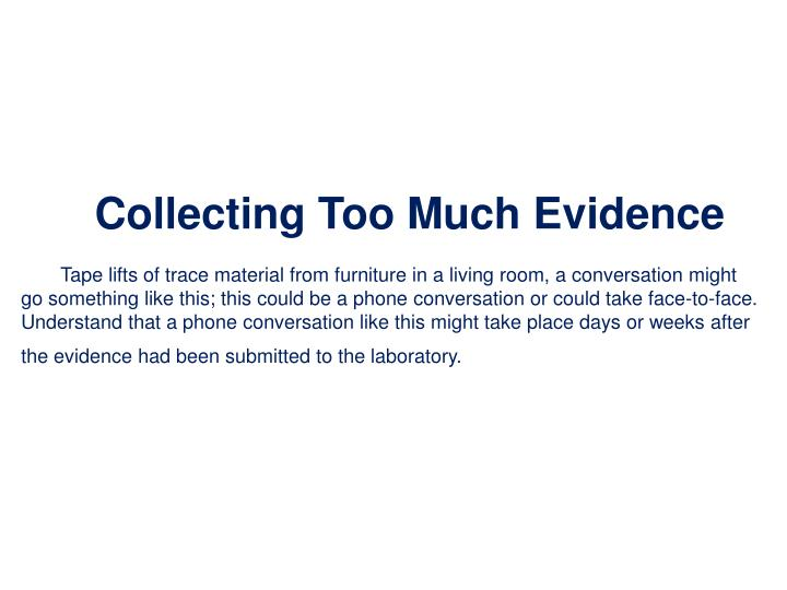 Collecting Too Much Evidence