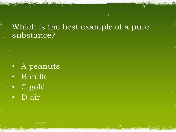 Pure substances and mixtures.