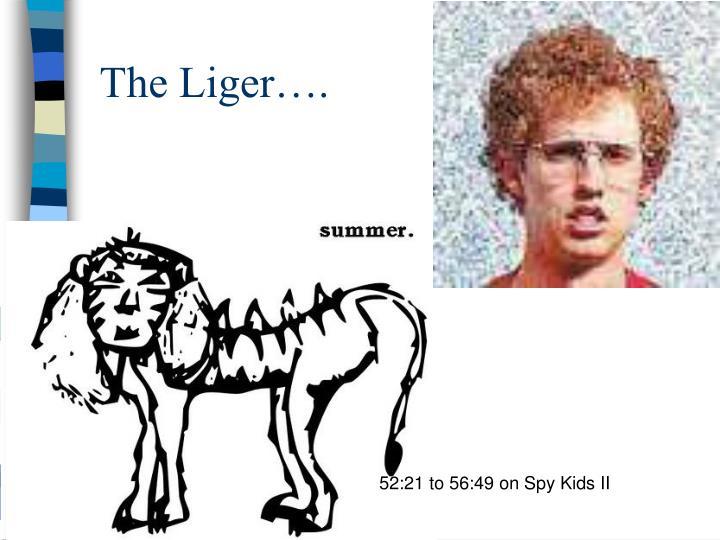The Liger….