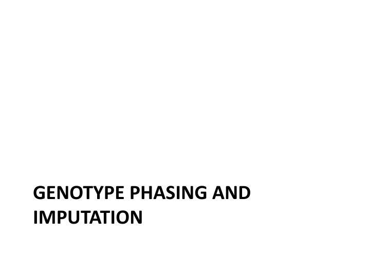 Genotype Phasing and imputation