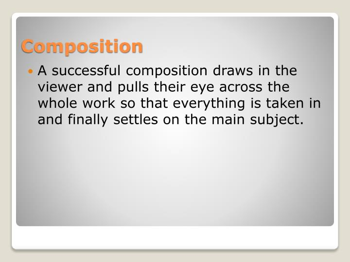 A successful composition draws in the viewer and pulls their eye across the whole