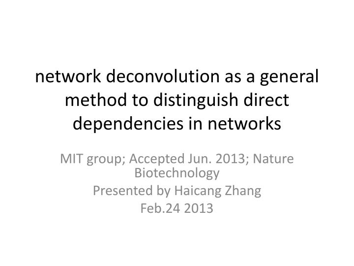 network deconvolution as a general method to distinguish direct dependencies in networks n.