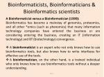 bioinformaticists bioinformaticians bioinformatics scientists