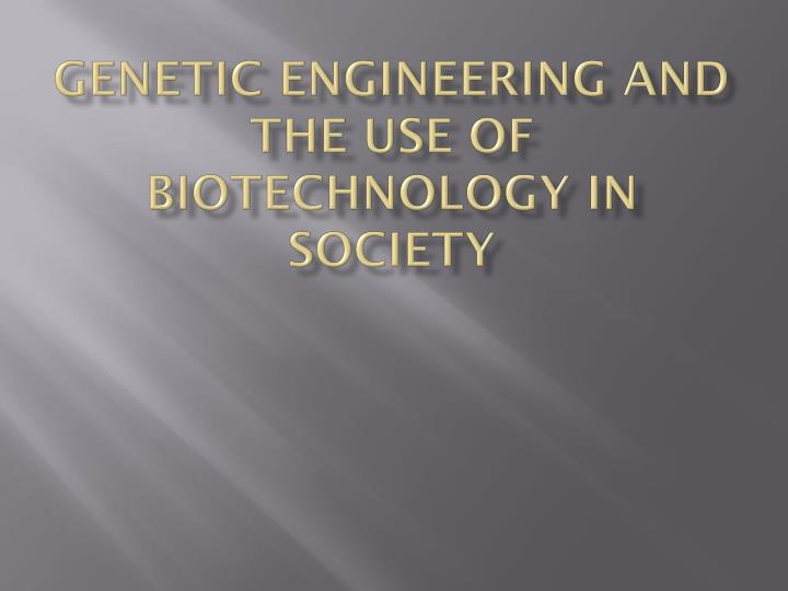 genetic engineering and the use of biotechnology in society n.