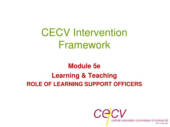 cecv intervention framework module 5e learning teaching role of learning support officers n.