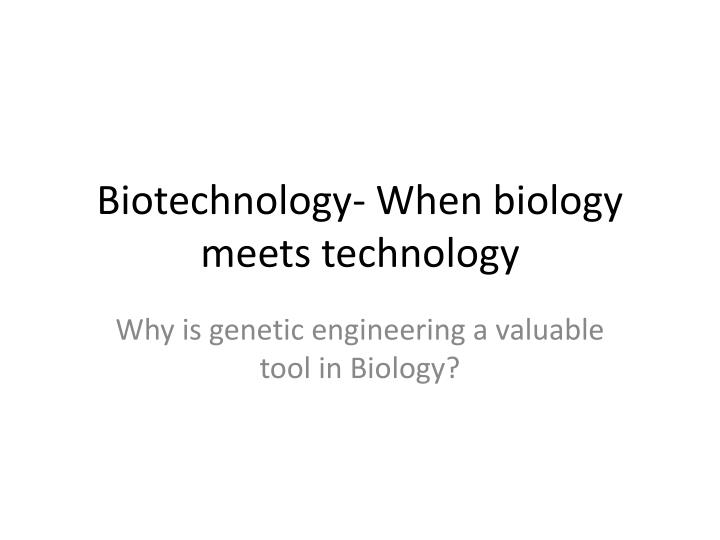 biotechnology when biology meets technology n.