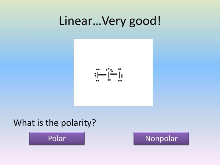 Linear…Very good!