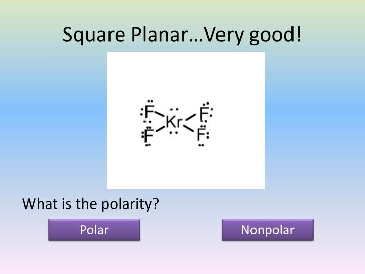 Square Planar…Very good!