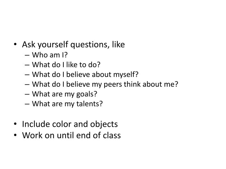 Ask yourself questions, like