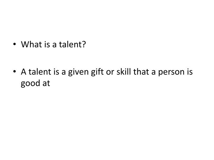 What is a talent?