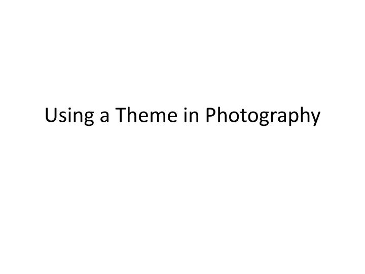 using a theme in photography n.