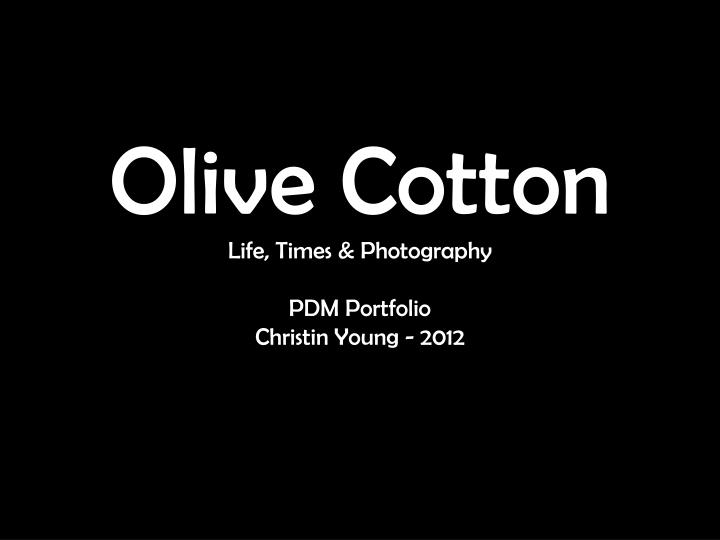olive cotton life times photography pdm portfolio christin young 2012 n.