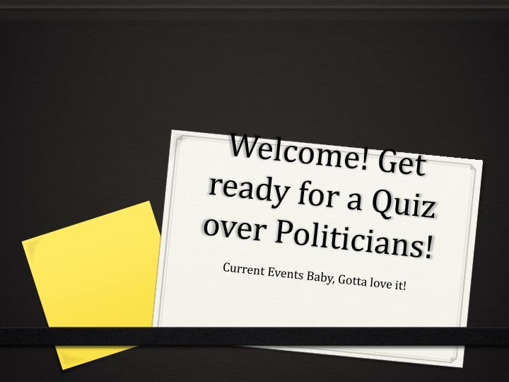 Welcome get ready for a quiz over politicians