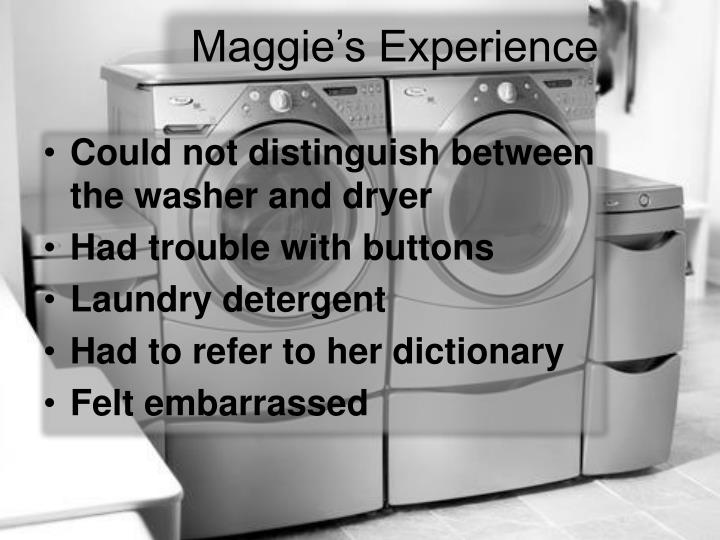Maggie's Experience