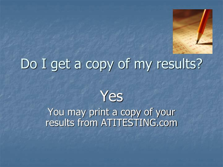 Do I get a copy of my results?